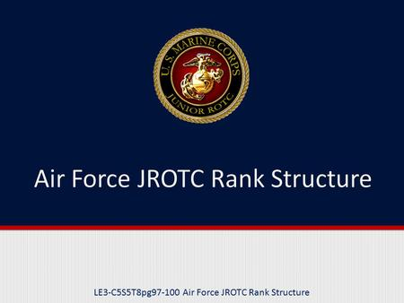 LE3-C5S5T8pg97-100 Air Force JROTC Rank Structure.