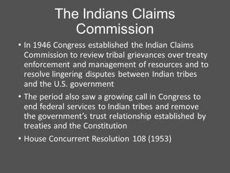 The Indians Claims Commission In 1946 Congress established the Indian Claims Commission to review tribal grievances over treaty enforcement and management.