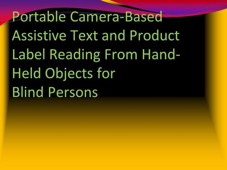 Portable Camera-Based Assistive Text and Product Label Reading From Hand- Held Objects for Blind Persons.