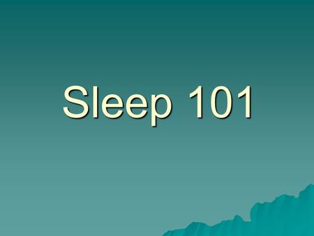 Sleep 101.  Sleep is prompted by natural cycles of activity in the brain and consists of two basic states 1. rapid eye movement (REM) sleep 2. non-rapid.