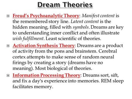  Freud's Psychoanalytic Theory : Manifest content is the remembered story line. Latent content is the hidden meaning, filled with symbols. Dreams are.