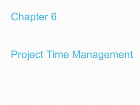 1 Chapter 6 Project Time Management. 2  Understand the importance of project schedules and good project time management  Define activities as the basis.