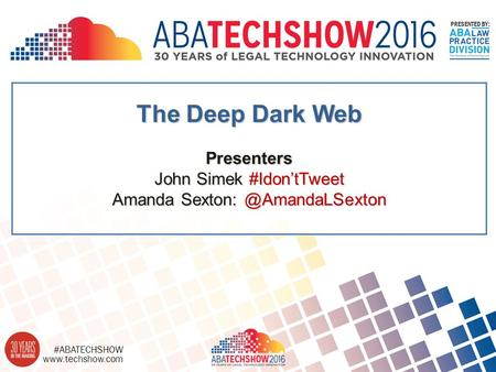 #ABATECHSHOW PRESENTED BY: The Deep Dark Web Presenters John Simek #Idon'tTweet Amanda