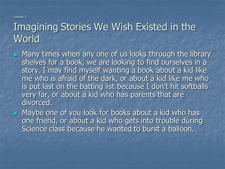 Session 2 Imagining Stories We Wish Existed in the World Many times when any one of us looks through the library shelves for a book, we are looking to.