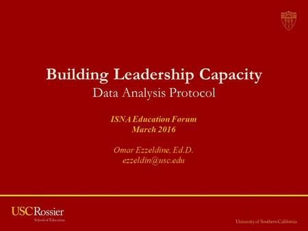 Building Leadership Capacity Data Analysis Protocol ISNA Education Forum March 2016 Omar Ezzeldine, Ed.D.