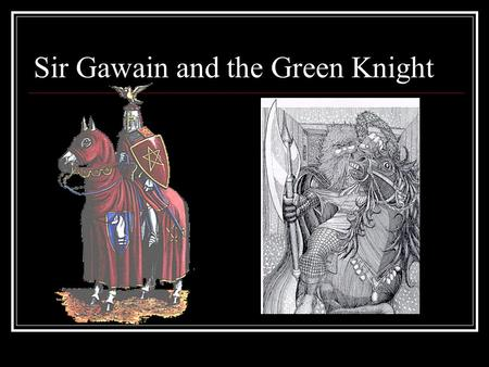 Sir Gawain and the Green Knight. Getting Ready to Read In your journals: What does Romance mean to you? What is an example of a noble gesture? What are.