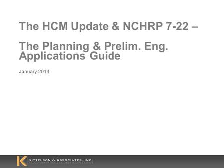 The HCM Update & NCHRP 7-22 – The Planning & Prelim. Eng. Applications Guide January 2014.