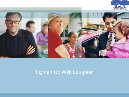 Lighten Up With Laughter. Learning Objectives Describe the psychological benefits of humor Identify appropriate uses of humor in the workplace Develop.