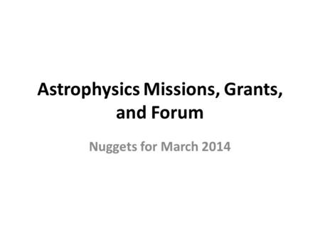 Astrophysics Missions, Grants, and Forum Nuggets for March 2014.
