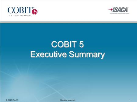 COBIT 5 Executive Summary © 2012 ISACA. All rights reserved.1.
