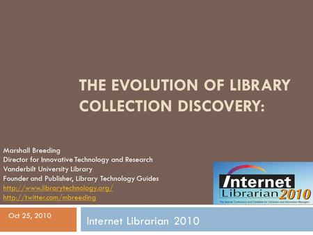 THE EVOLUTION OF LIBRARY COLLECTION DISCOVERY: Marshall Breeding Director for Innovative Technology and Research Vanderbilt University Library Founder.