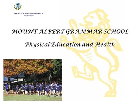 MOUNT ALBERT GRAMMAR SCHOOL Physical Education and Health.