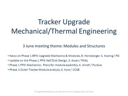 Tracker Upgrade Mechanical/Thermal Engineering 3 June meeting theme: Modules and Structures News on Phase 1 BPIX Upgrade Mechanics & Modules, R. Horisberger.