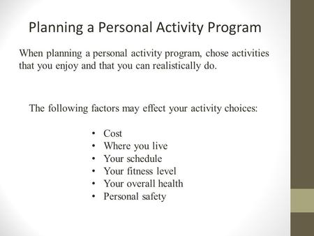 Planning a Personal Activity Program When planning a personal activity program, chose activities that you enjoy and that you can realistically do. The.