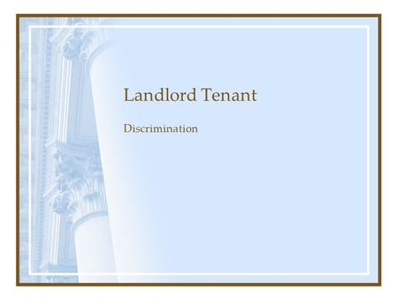 Landlord Tenant Discrimination. Discrimination is Illegal If –There is a statute –The statute lists that group –The victim is a member of that group.