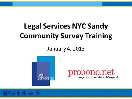 Legal Services NYC Sandy Community Survey Training January 4, 2013.