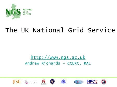 The UK National Grid Service  Andrew Richards – CCLRC, RAL.