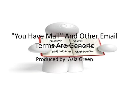 You Have Mail And Other Email Terms Are Generic Produced by: Asia Green.