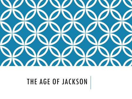 THE AGE OF JACKSON. JACKSONIAN DEMOCRACY Seeking a stronger presidency and a weaker Congress  (look for someone as experienced as…a former general) Followers.