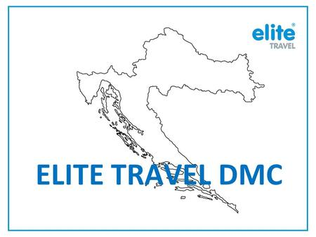 ELITE TRAVEL DMC. Established 2001 77 employees, 60 part time workers Operations centers: Dubrovnik, Split, Istra, Zagreb 35 departments, 4 operations.