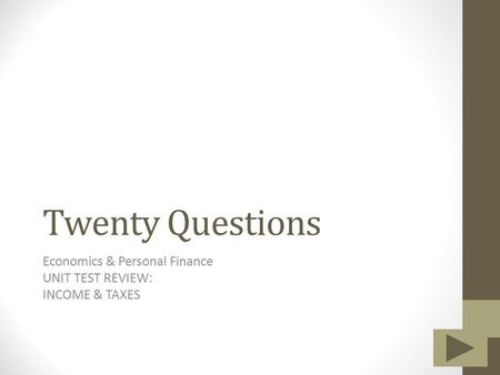 Twenty Questions Economics & Personal Finance UNIT TEST REVIEW: INCOME & TAXES.