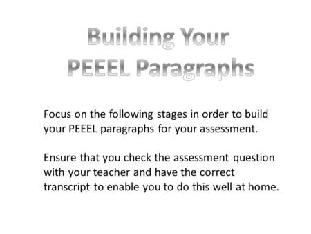 Focus on the following stages in order to build your PEEEL paragraphs for your assessment. Ensure that you check the assessment question with your teacher.