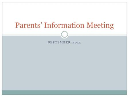 SEPTEMBER 2015 Parents' Information Meeting What I will cover Transition phase Reading Phonics Writing Maths Our topics Homework School website.