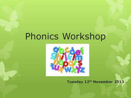 Phonics Workshop Tuesday 12 th November 2013. Read Write Inc. Read Write Inc. is a synthetic phonics programme that ensures early success in reading,