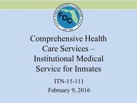 Comprehensive Health Care Services – Institutional Medical Service for Inmates ITN-15-111 February 9, 2016.