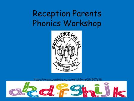 Reception Parents Phonics Workshop https://www.youtube.com/watch?v=eCjJYB07aSU.
