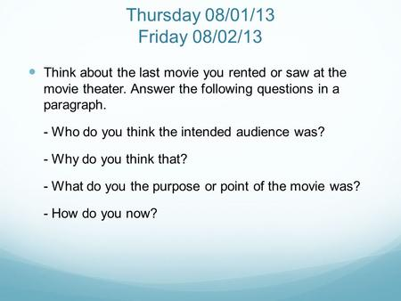 Thursday 08/01/13 Friday 08/02/13 Think about the last movie you rented or saw at the movie theater. Answer the following questions in a paragraph. - Who.