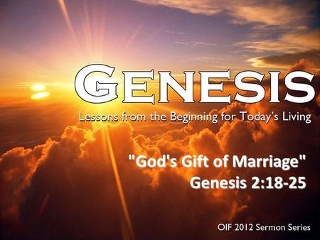 God's Gift of Marriage Genesis 2:18-25 Genesis 2:18-25.