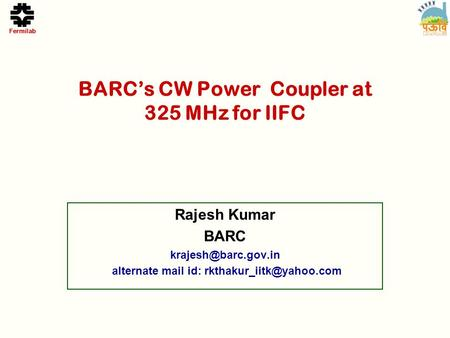 BARC's CW Power Coupler at 325 MHz for IIFC Rajesh Kumar BARC alternate mail id:
