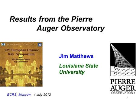 Jim Matthews Louisiana State University Results from the Pierre Auger Observatory ECRS, Moscow, 4 July 2012 1.
