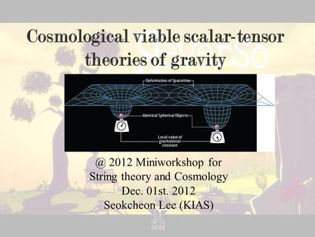 @ 2012 Miniworkshop for String theory and Cosmology Dec. 01st. 2012 Seokcheon Lee (KIAS)