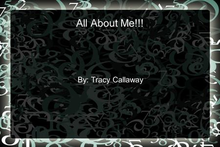 All About Me!!! By: Tracy Callaway. Who Am I? I am a wife. My husband and I have been married for 20 years. I am a mother of five wonderful children.