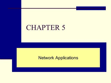 CHAPTER 5 Network Applications. Chapter Outline 5.1 Network Applications 5.2 Web 2.0 5.3 E-Learning and Distance Learning 5.4 Telecommuting.