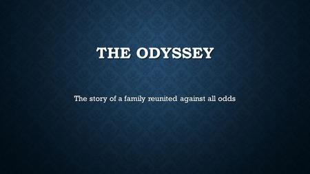 THE ODYSSEY The story of a family reunited against all odds.