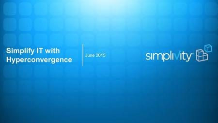 Simplify IT with Hyperconvergence June 2015. IT is Stuck Source: Goldman Sachs 40% 35% 30% 25% 20% 15% 10% 5% 0% 7%7% 7%7% 7%7% 36% 22% 8% 13% 8% 12%