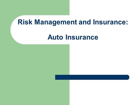Risk Management and Insurance: Auto Insurance. Auto Insurance Required by law in New Jersey.