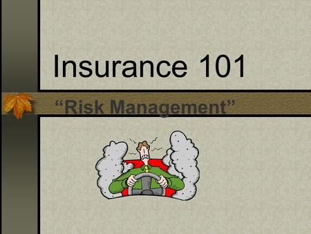 "Insurance 101 ""Risk Management"" Insurance Risk Management Protection against Financial Loss."