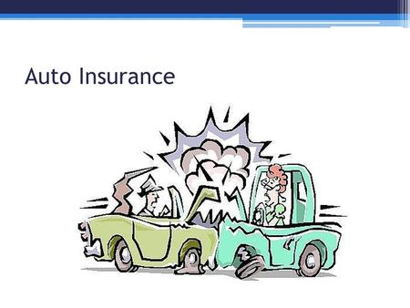 Auto Insurance. Objectives Students will identify the factors that affect the cost of automobile insurance Students will identify the various types of.