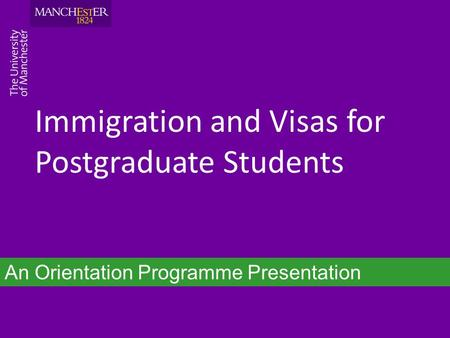 Immigration and Visas for Postgraduate Students An Orientation Programme Presentation.