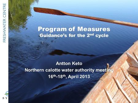 Program of Measures Guidance's for the 2 nd cycle Antton Keto Northern calotte water authority meeting 16 th -18 th, April 2013.