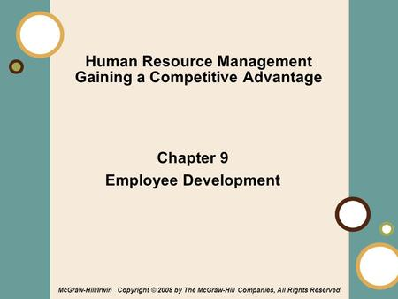 1-1 Human Resource Management Gaining a Competitive Advantage Chapter 9 Employee Development McGraw-Hill/Irwin Copyright © 2008 by The McGraw-Hill Companies,