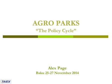 "AGRO PARKS ""The Policy Cycle"" Alex Page Baku 25-27 November 2014."