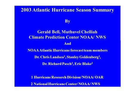 2003 Atlantic Hurricane Season Summary By Gerald Bell, Muthuvel Chelliah Climate Prediction Center NOAA/ NWS And NOAA Atlantic Hurricane forecast team.