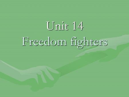 "Unit 14 Freedom fighters. Brainstorming What does ""freedom"" mean to you? Being free to express your opinions freedom Your opinions? Why? Having the right."