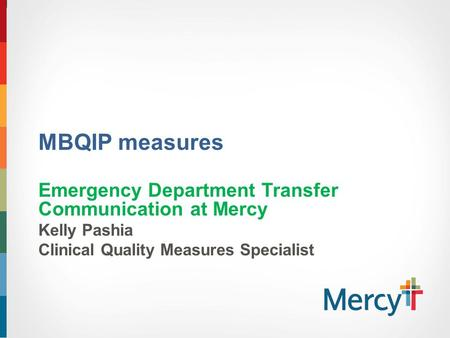 MBQIP measures Emergency Department Transfer Communication at Mercy Kelly Pashia Clinical Quality Measures Specialist.