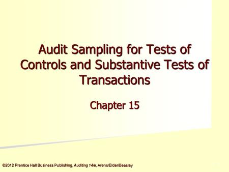 ©2012 Prentice Hall Business Publishing, Auditing 14/e, Arens/Elder/Beasley 5 - 5 Audit Sampling for Tests of Controls and Substantive Tests of Transactions.